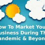 How to market your business during the pandemic and beyond?